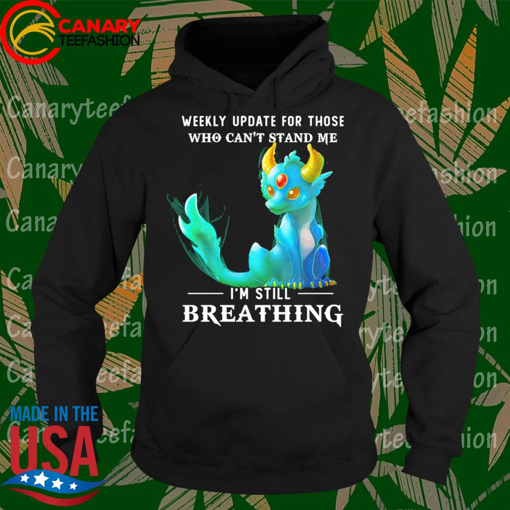 Dragon Weekly update for those who can't stand me I'm still Breathing s Hoodie