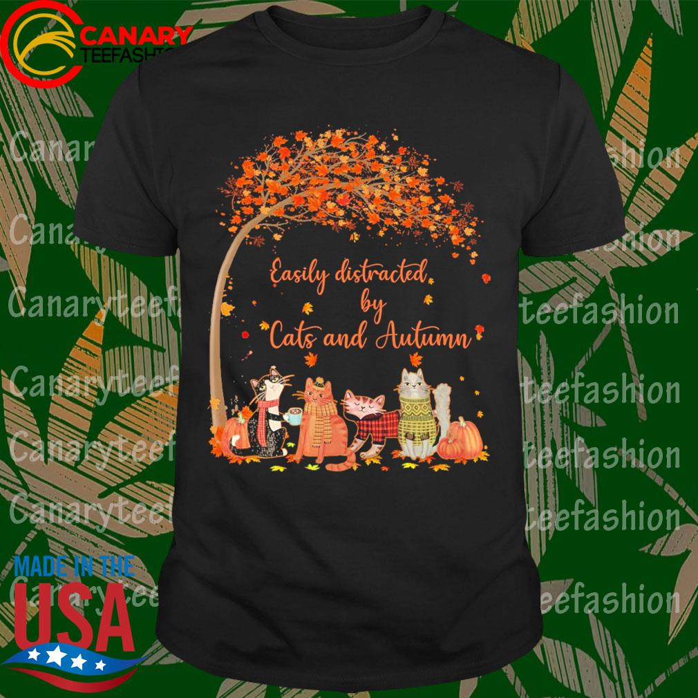 Easily distracted by Cats and Autumn wonderful fall shirt