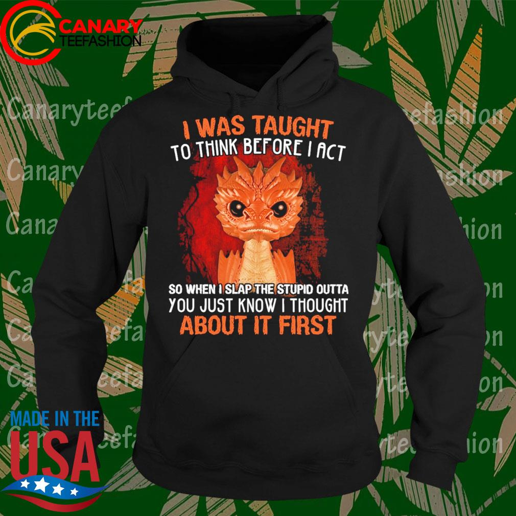 Funko Pop Hobbit I was taught to think before I act So when I slap the stupid outta You just know I thought about it first s Hoodie