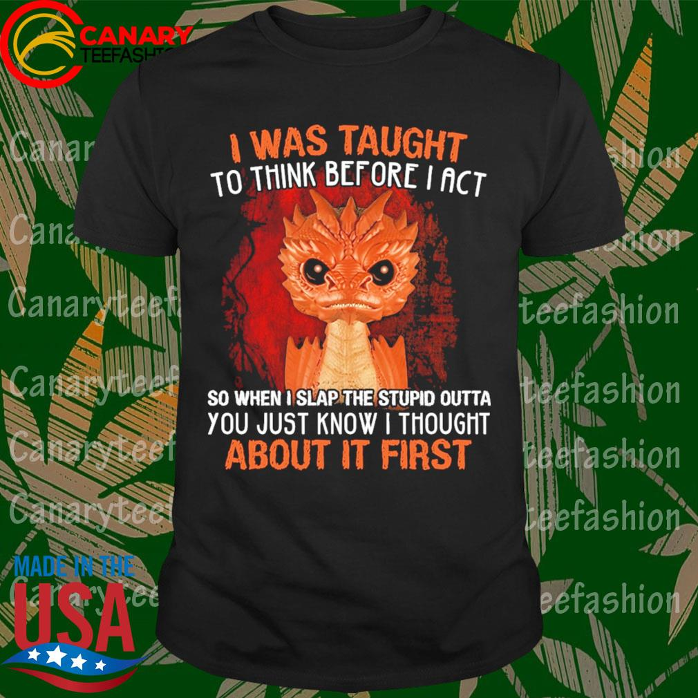 Funko Pop Hobbit I was taught to think before I act So when I slap the stupid outta You just know I thought about it first shirt