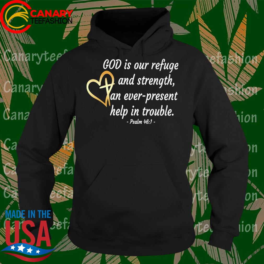 God is our refuge and strength An ever present help in trouble Psalm 46 1 heart s Hoodie