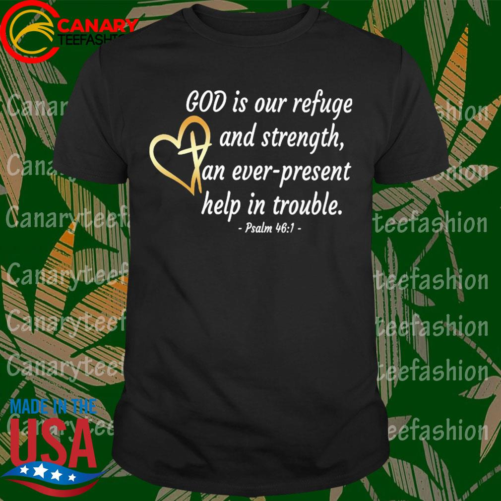 God is our refuge and strength An ever present help in trouble Psalm 46 1 heart shirt