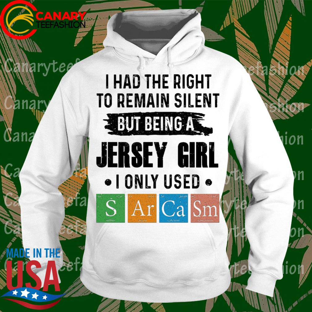 I had the right to remain silent but being a Jersey Girl I only used Sulfur Argon Calcium Samarium s hoodie