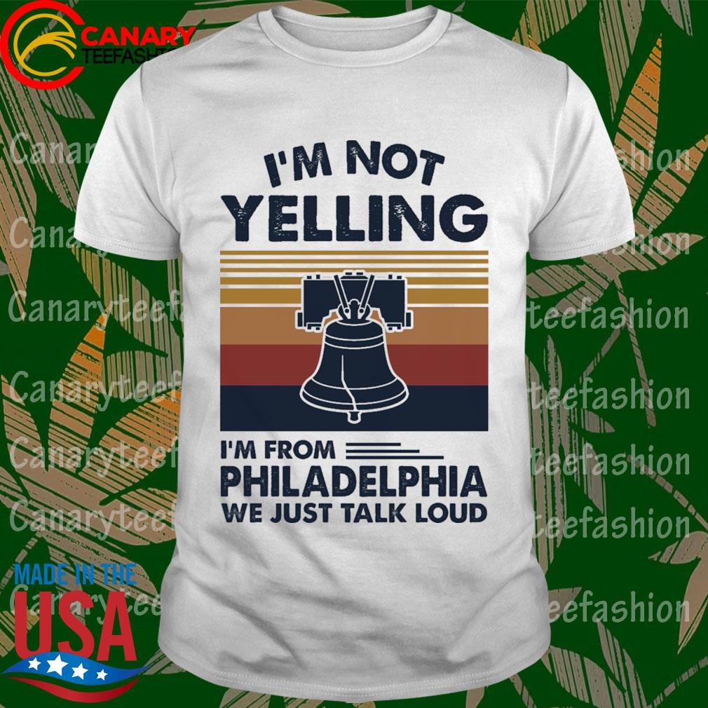 I'm not Yelling I'm from Philadelphia we just talk loud vintage shirt