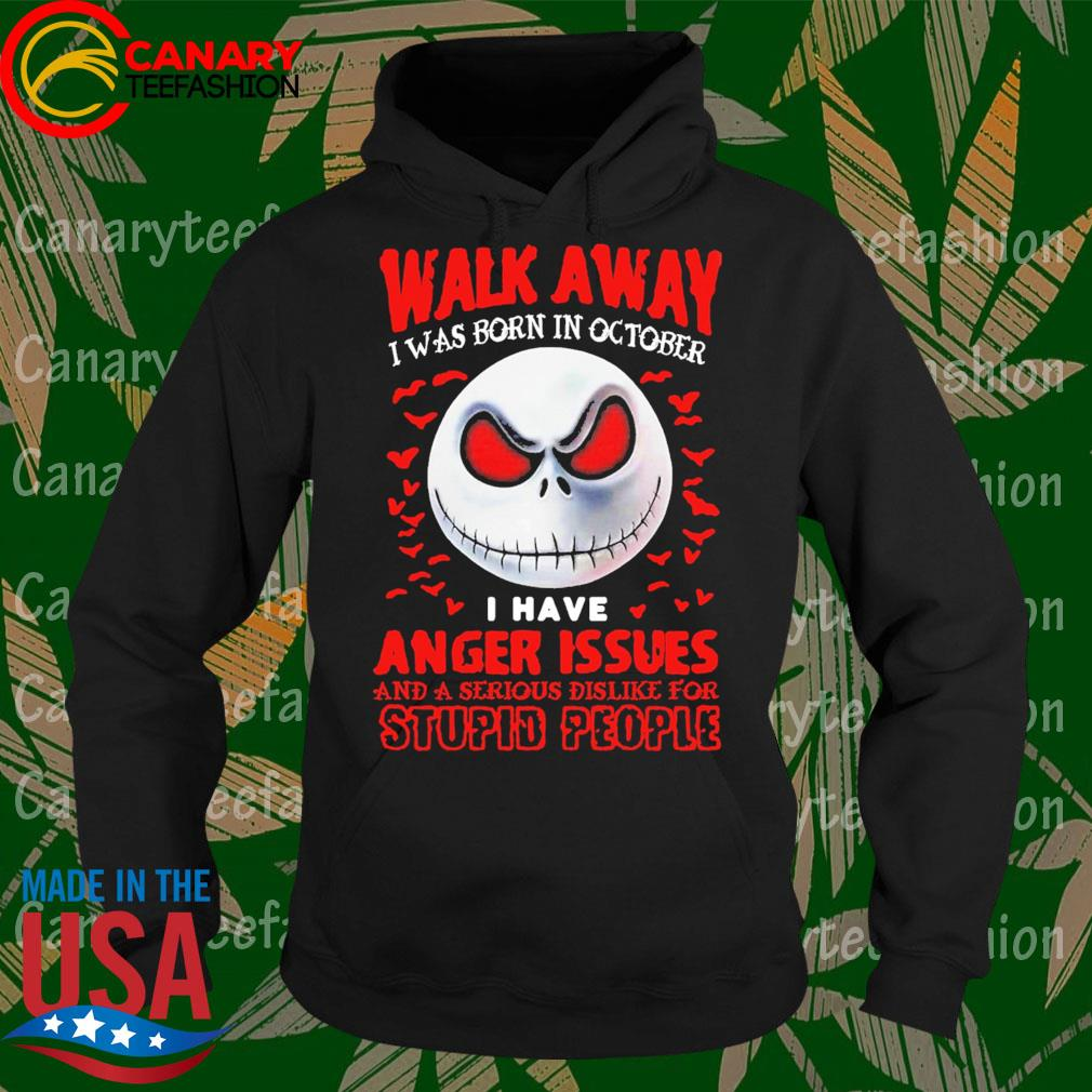 Jack Skellington face walk away I was born in october I have Anger Issues and a serious dislike for stupid people s Hoodie