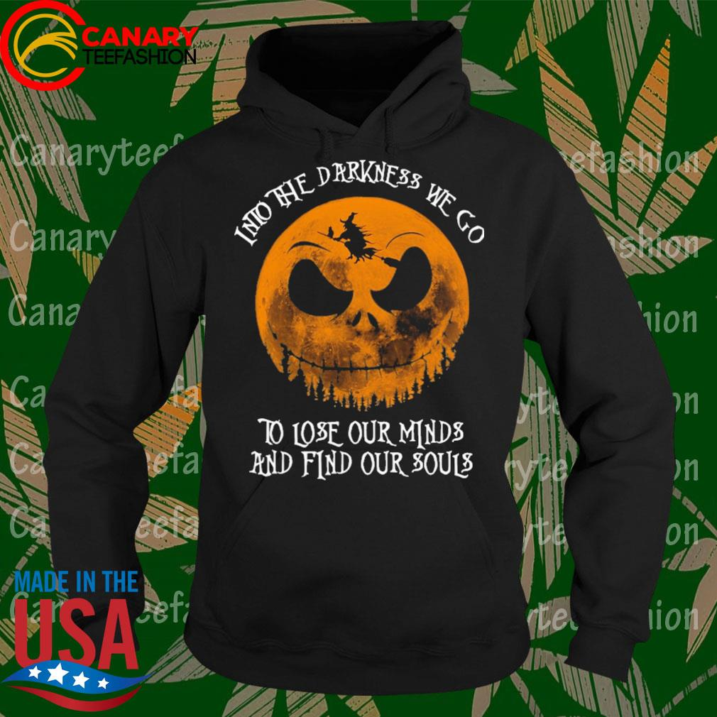 Jack Skellington Witch into the darkness we go to lose our minds and find our souls Halloween s Hoodie