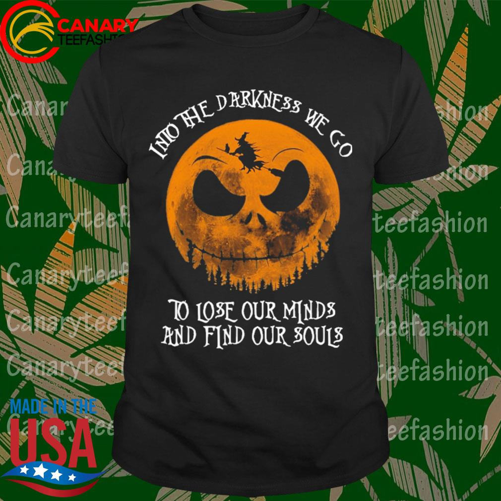 Jack Skellington Witch into the darkness we go to lose our minds and find our souls Halloween shirt