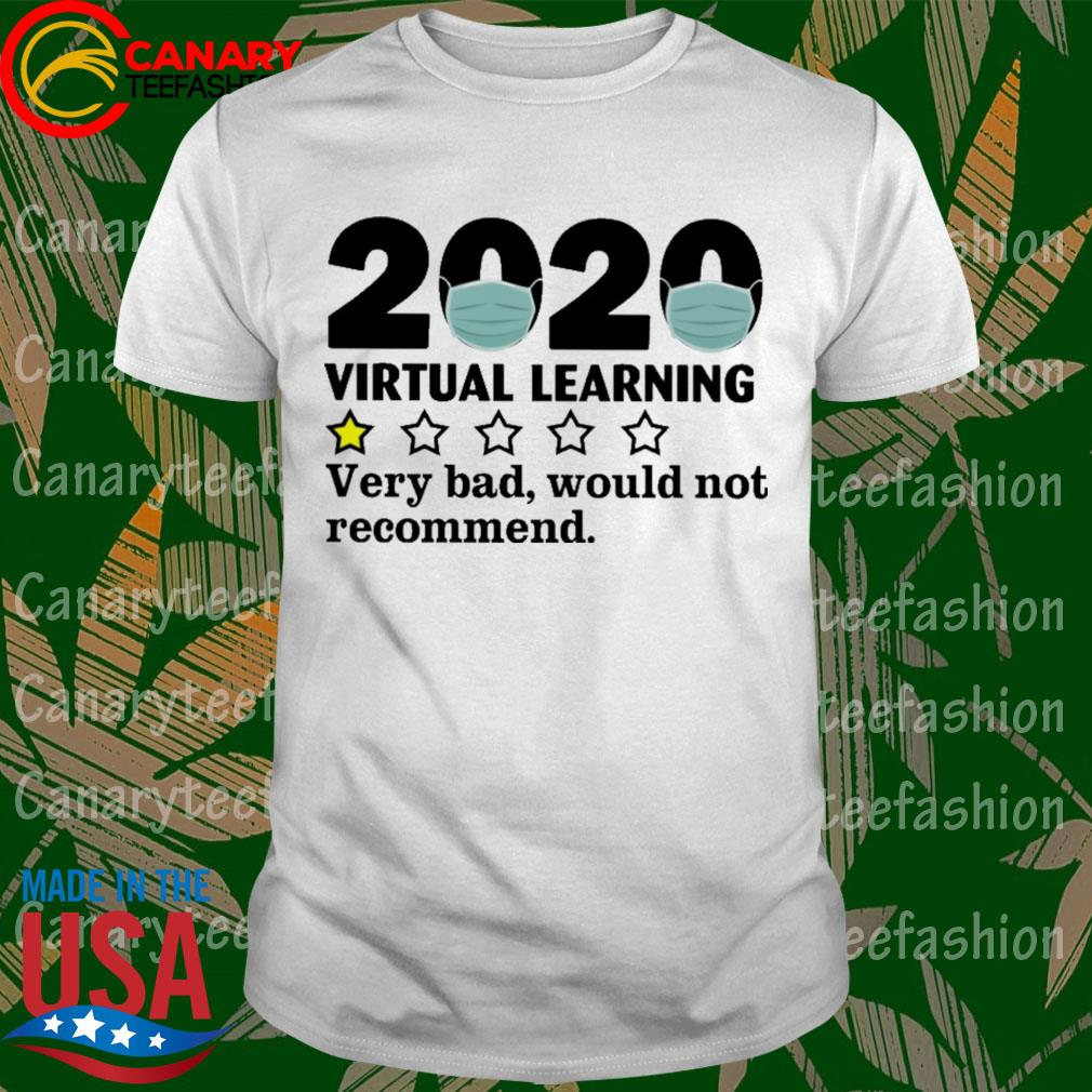 Mask 2020 Virtual learning very bad would not recommend shirt