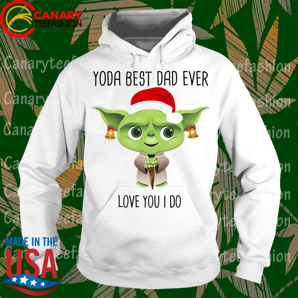 Matter Yoda best dad ever love You I do Merry Christmas s hoodie