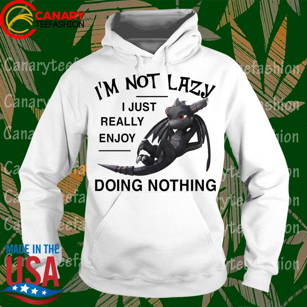 Night Fury I'm not lazy I just really enjoy doing nothing s hoodie
