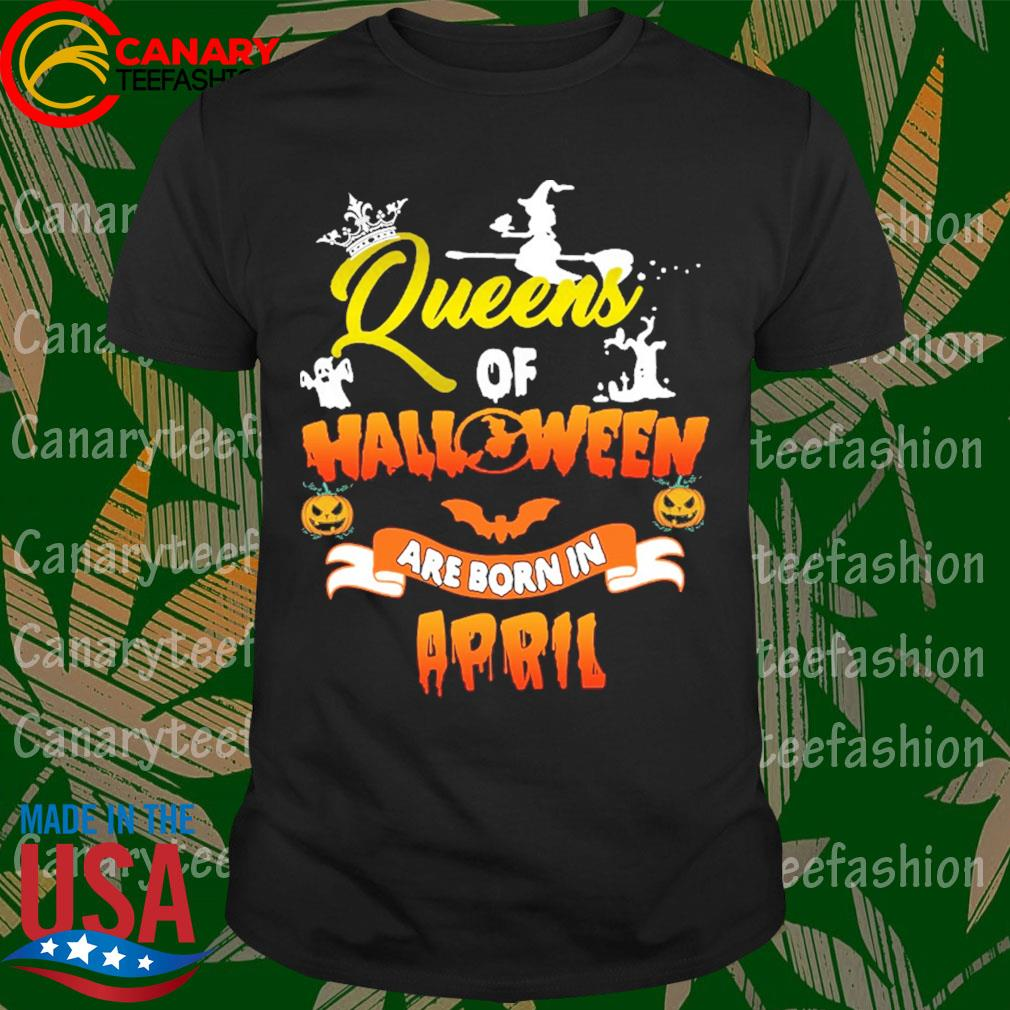 Queens of Halloween are born in April shirt