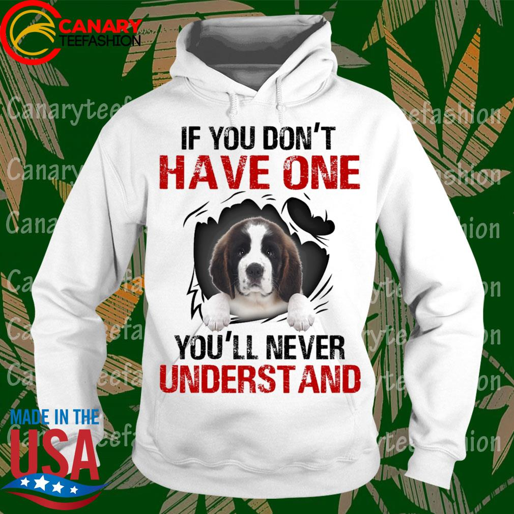 Saint Bernard If You don't have one You'll never understand s hoodie