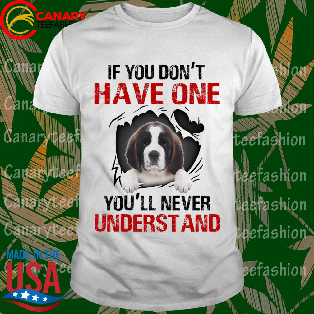 Saint Bernard If You don't have one You'll never understand shirt