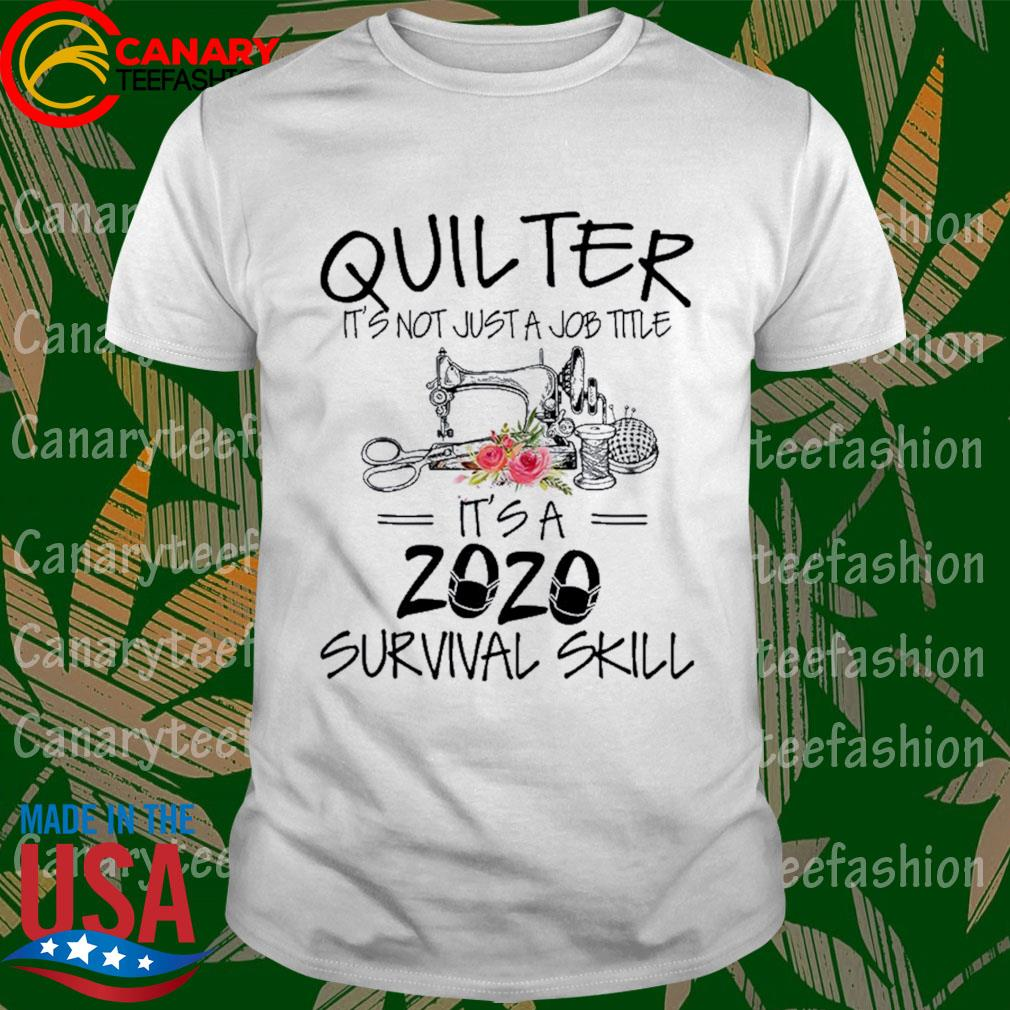 Sewing quilter It's not just a job title It's a 2020 mas survival skill shirt