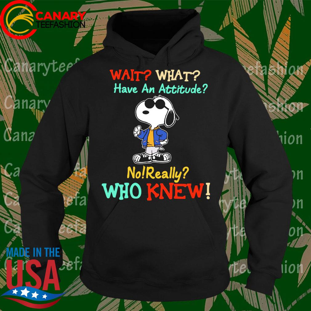 Snoopy wait what have an attitude no really who knew s Hoodie