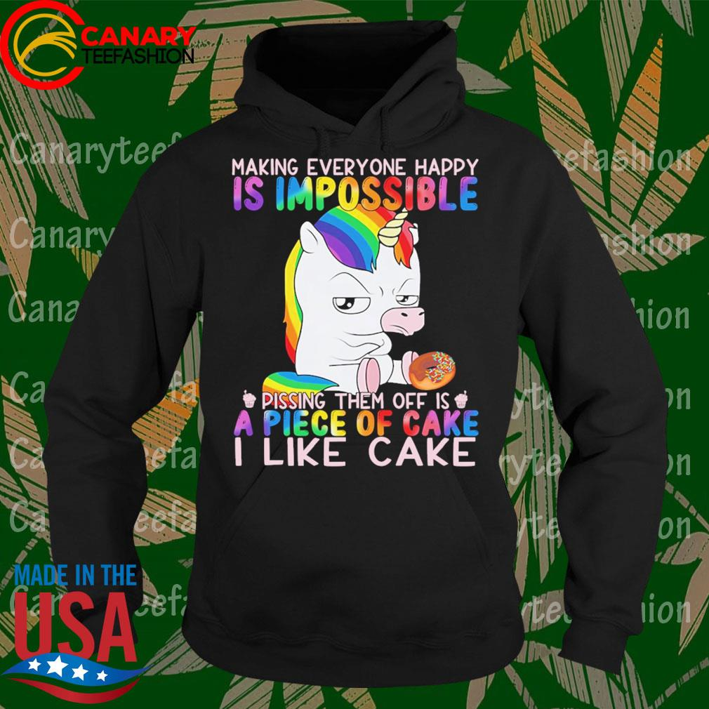 Unicorn making everyone happy is Impossible pissing them of is a Piece of cake I like cake s Hoodie