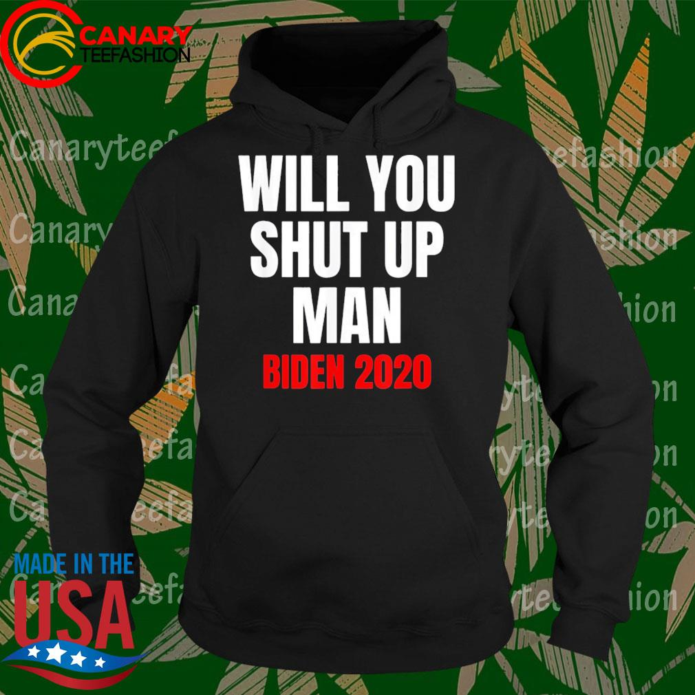 Will You shut up Man Joe Biden 2020 s Hoodie