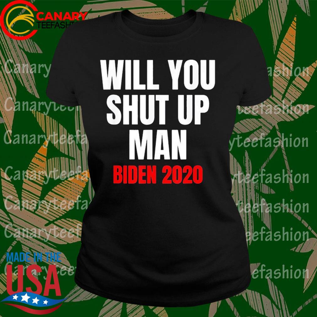 Will You shut up Man Joe Biden 2020 s LadyTee