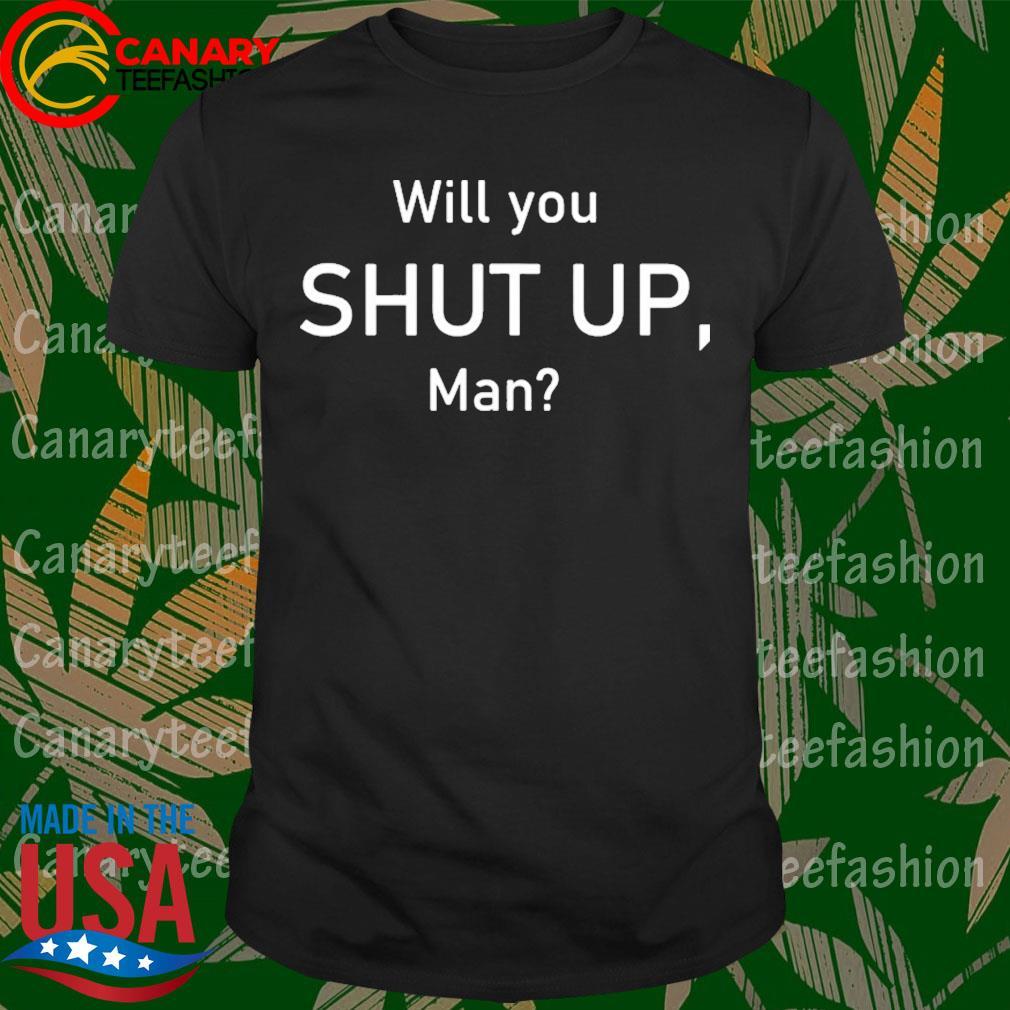 Will You Shut Up Man President Debate Election 2020 shirt