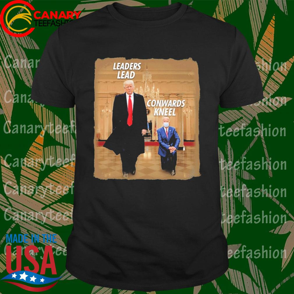 #DonaldTrump2020 - Donald Trump Leaders Lead Cowards Kneel shirt