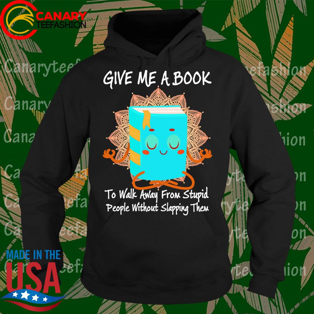 Give me a Book to walk away from stupid people without slapping them s Hoodie