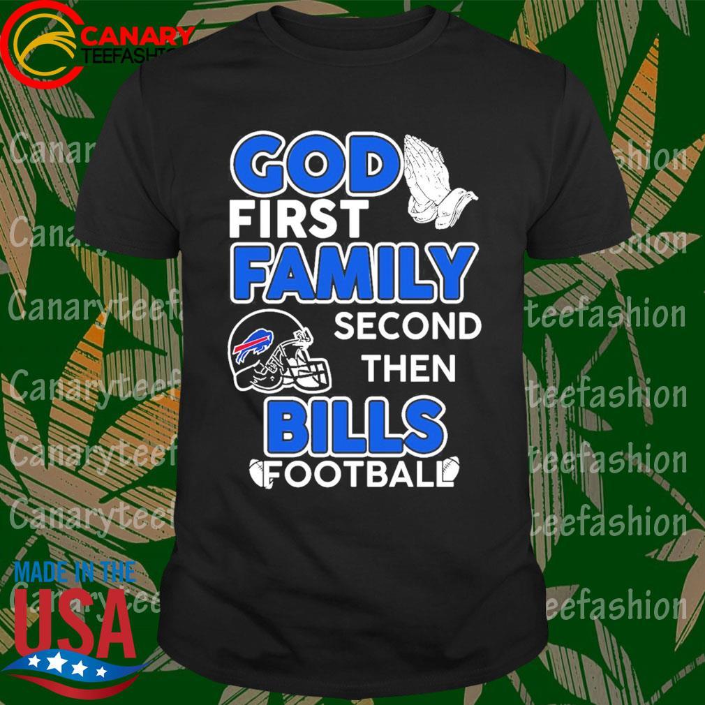 God first Family second then Buffalo Bills football shirt