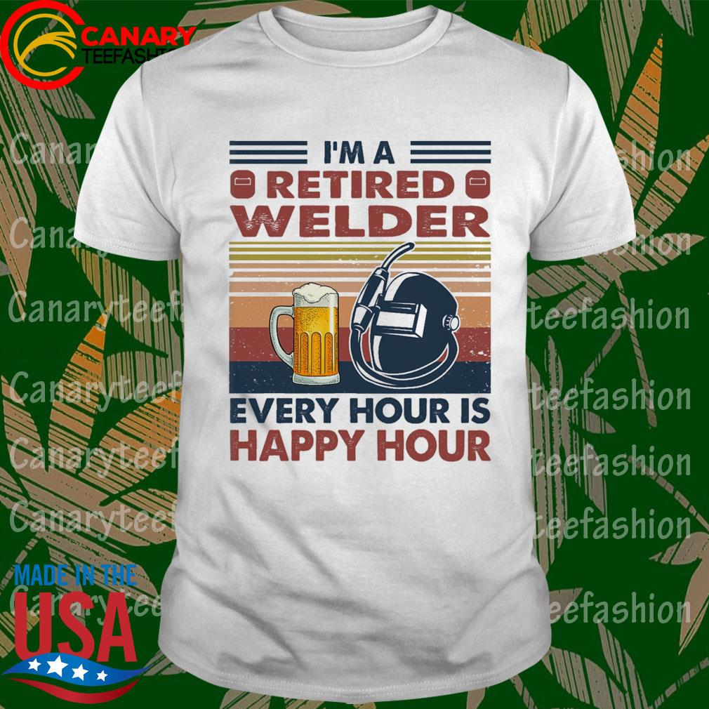 I'm retired Welder every hour is happy Hour vintage shirt