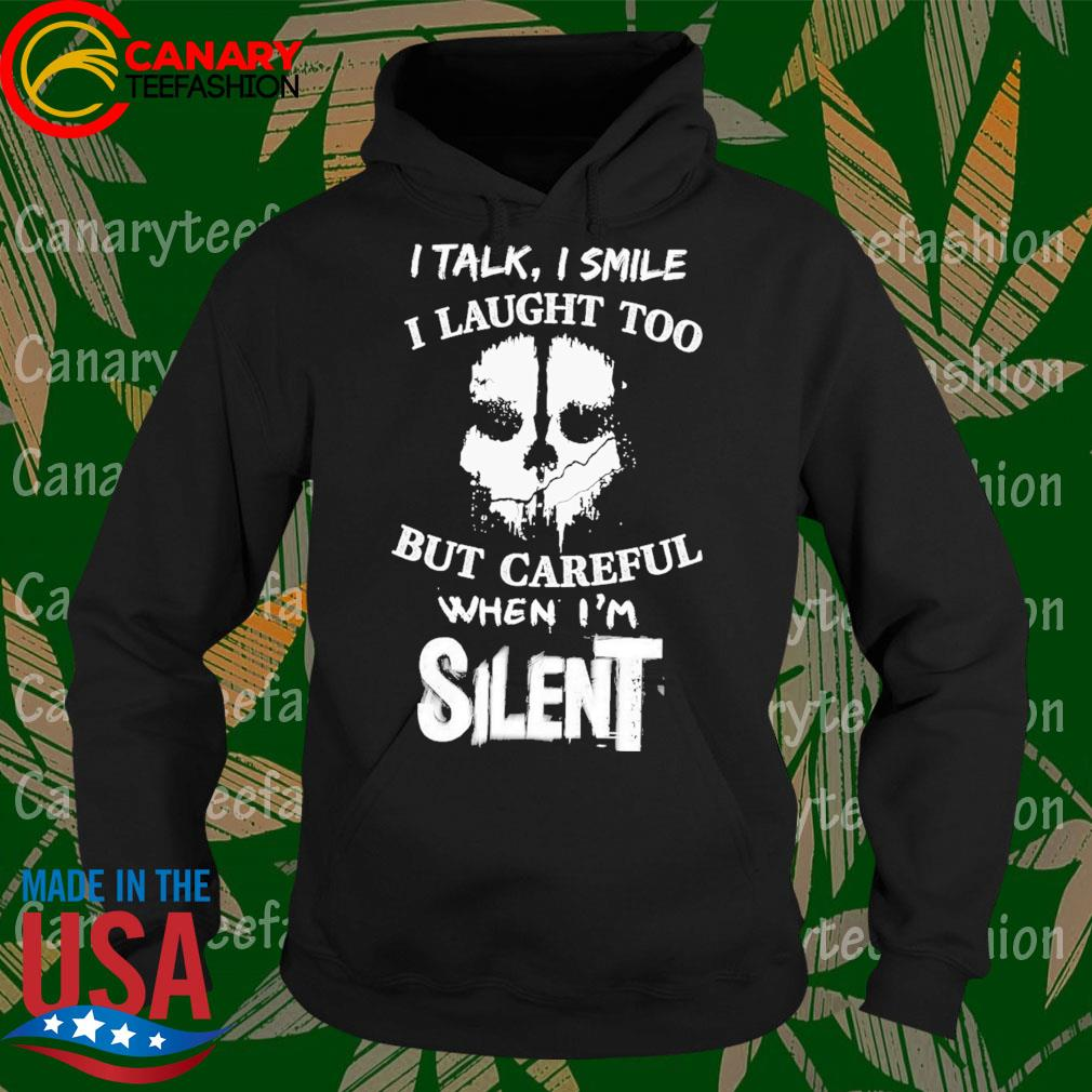 I talk I smile I laugh too but careful when I'm silent s Hoodie