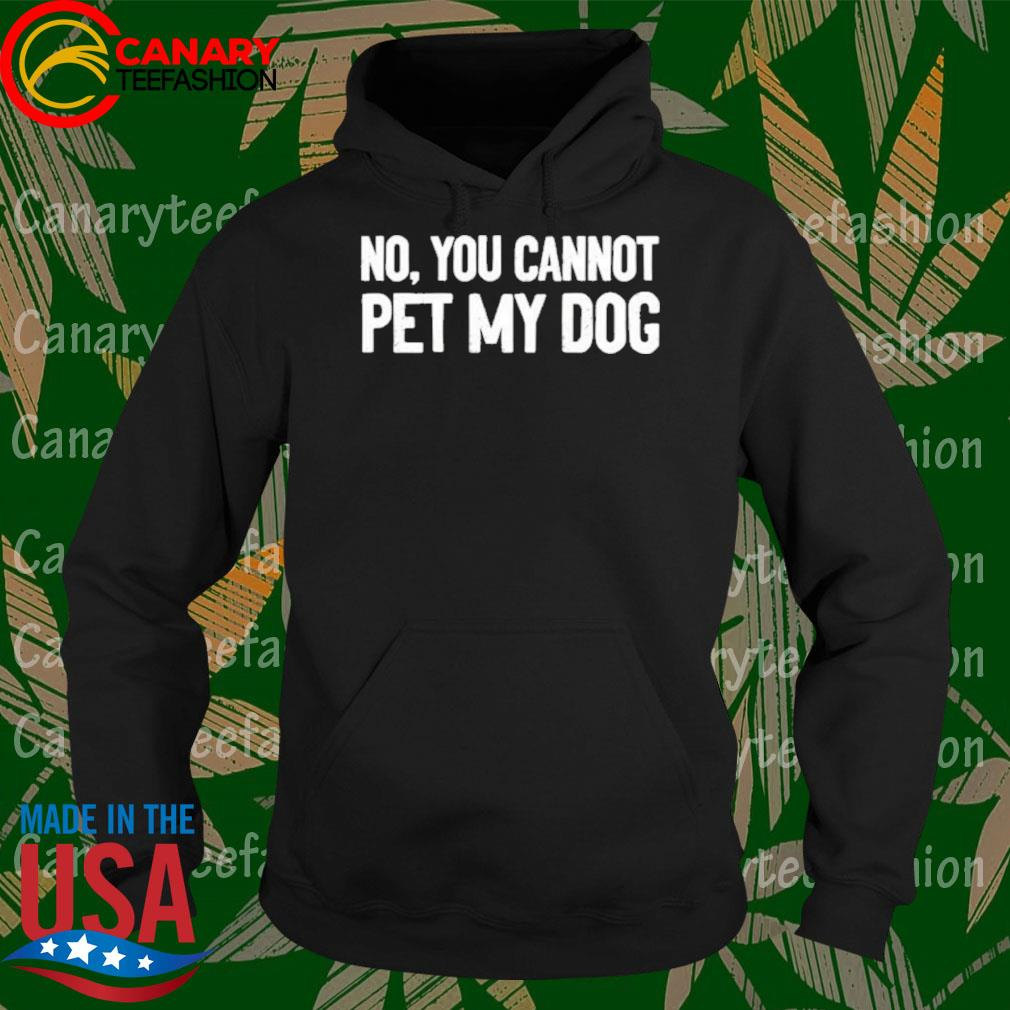 No You cannot pet My Dog s Hoodie
