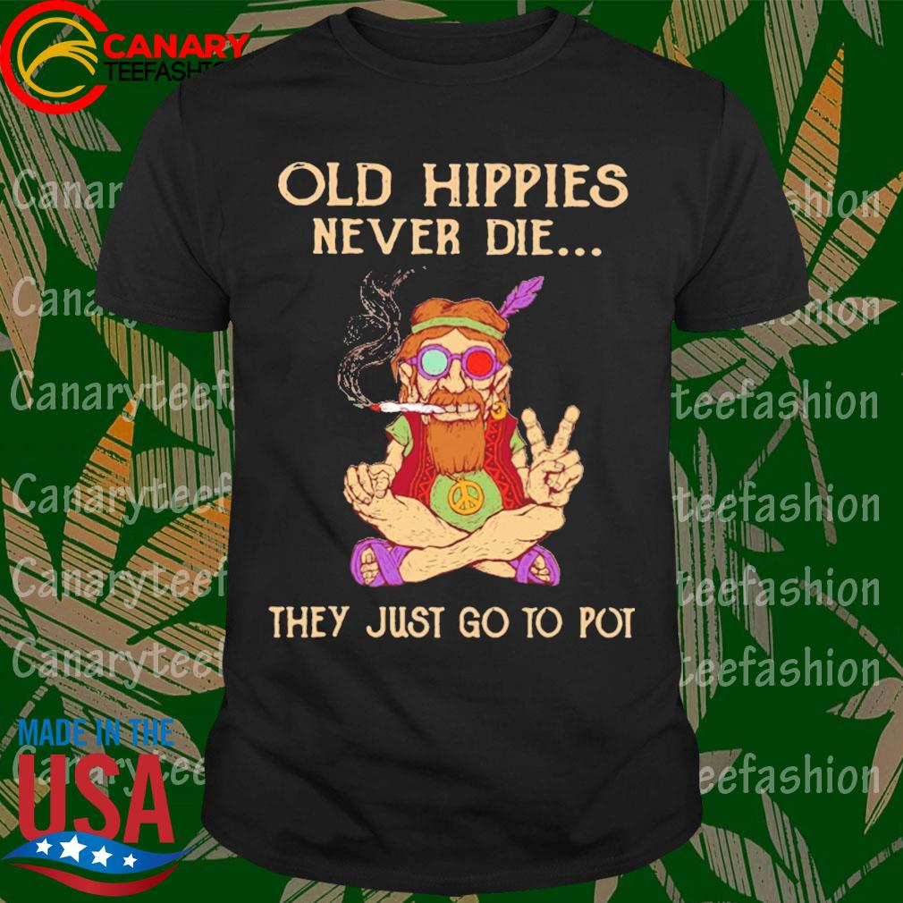 Official Old hippies never die they just go to pot shirt