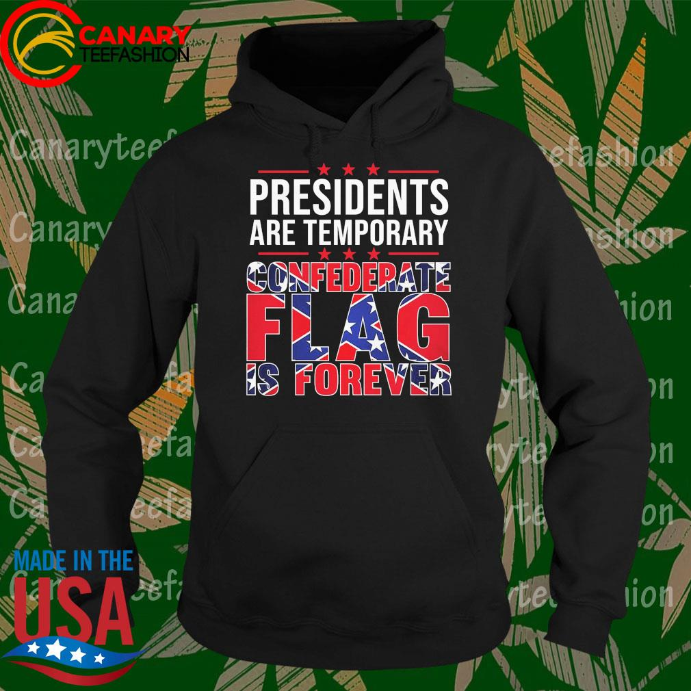 Presidents are temporary Confederate Flag is forever s Hoodie