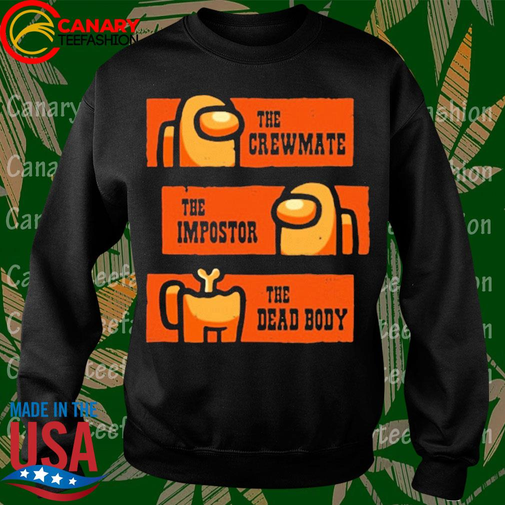 The Crewmate The Impostor The Dead Body Among Us Western Shirt Hoodie Sweater Long Sleeve And Tank Top