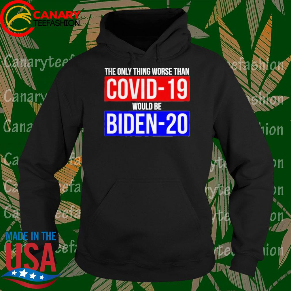The only thing worse than Covid 19 world be Biden 20 s Hoodie