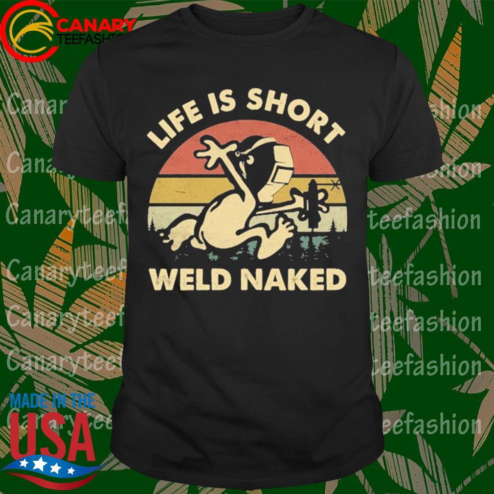 Welder life is short weld naked vintage shirt